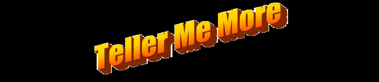 Teller me more