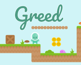 Greed: a silly platformer about being too greedy to collect all the coins in a puzzled level.