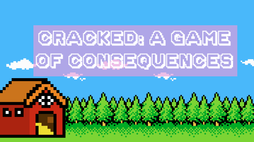 Cracked: a Game of Consequences