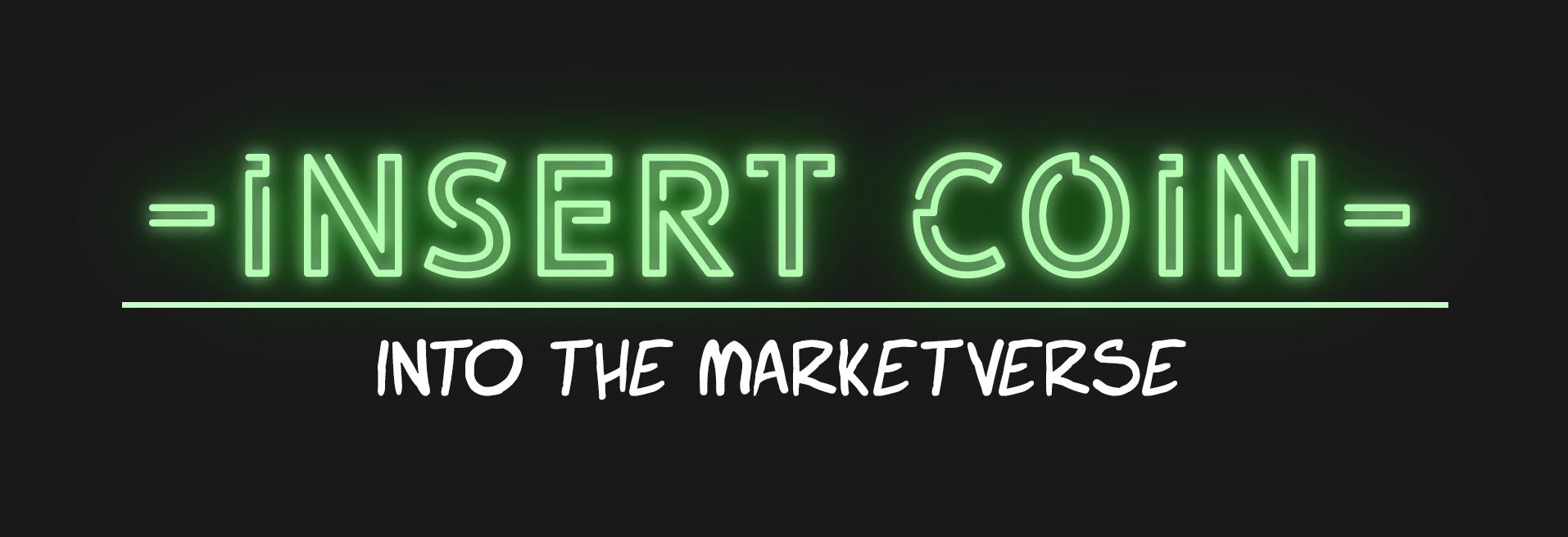 - insert coin - Into the Marketverse