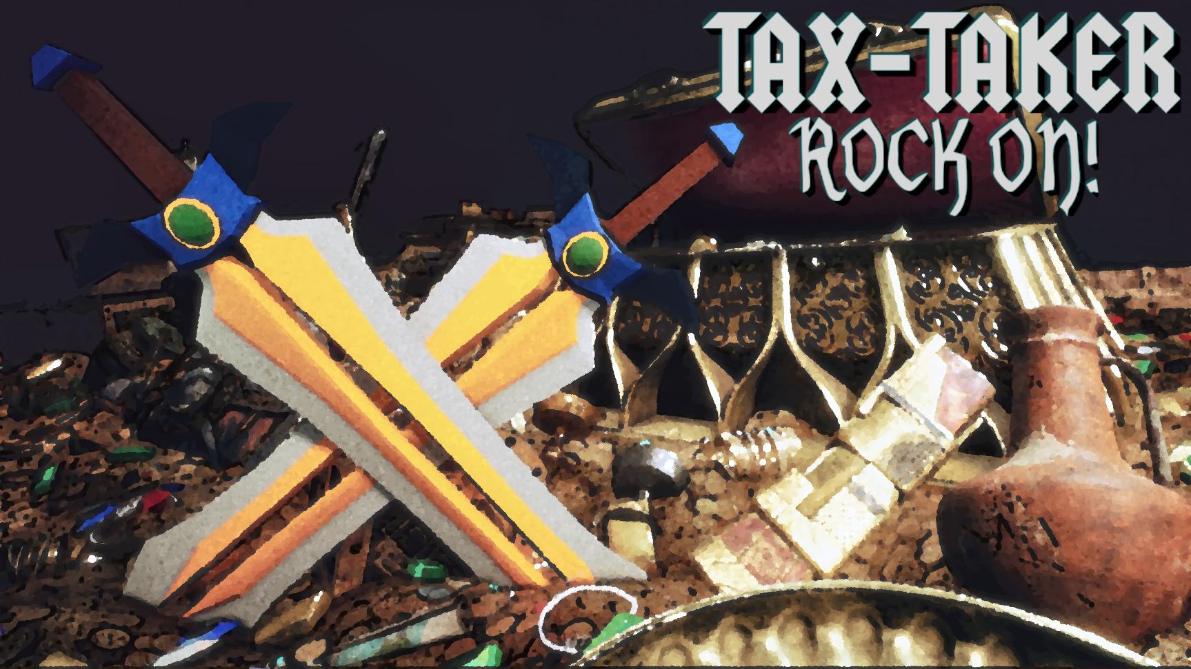 Tax Taker: ROCK ON!!!