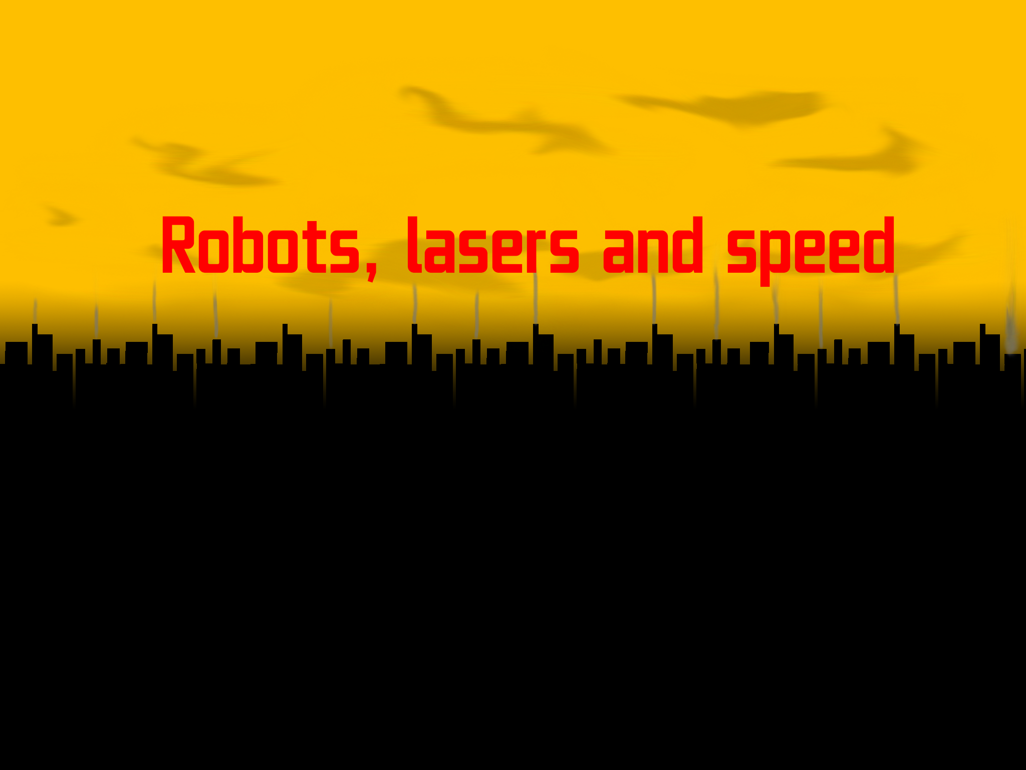 Robots, lasers and speed