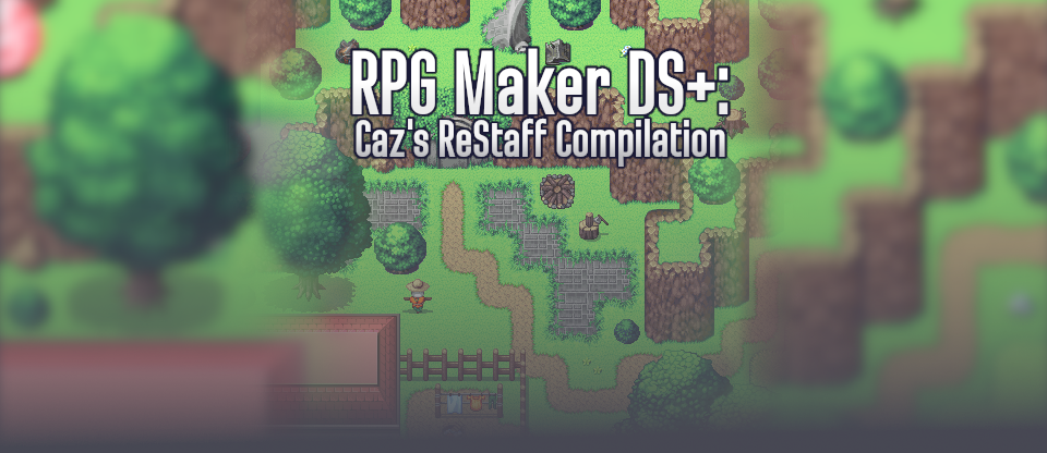 RPG Maker DS+: Caz's ReStaff Compilation
