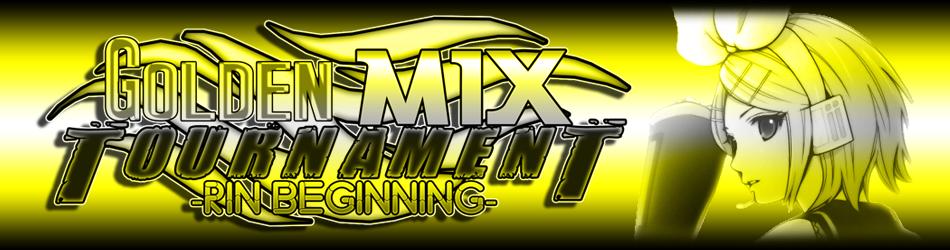 Golden Mix Tournament -Rin Beginning-