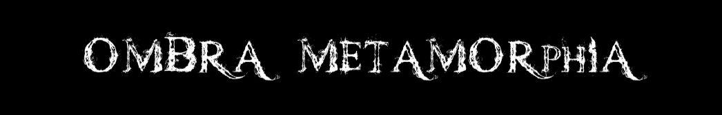 Ombra Metamorphia