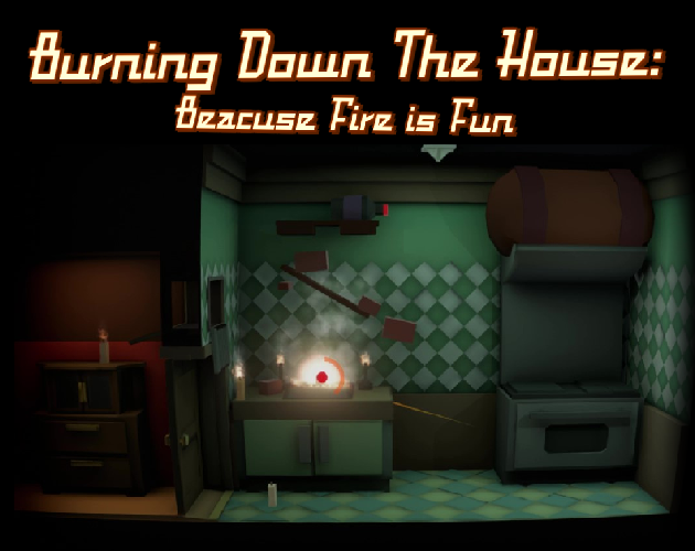 Burning Down The House: Because Fire Is Fun