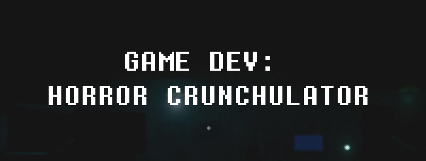 Game Dev: Horror Crunchulator