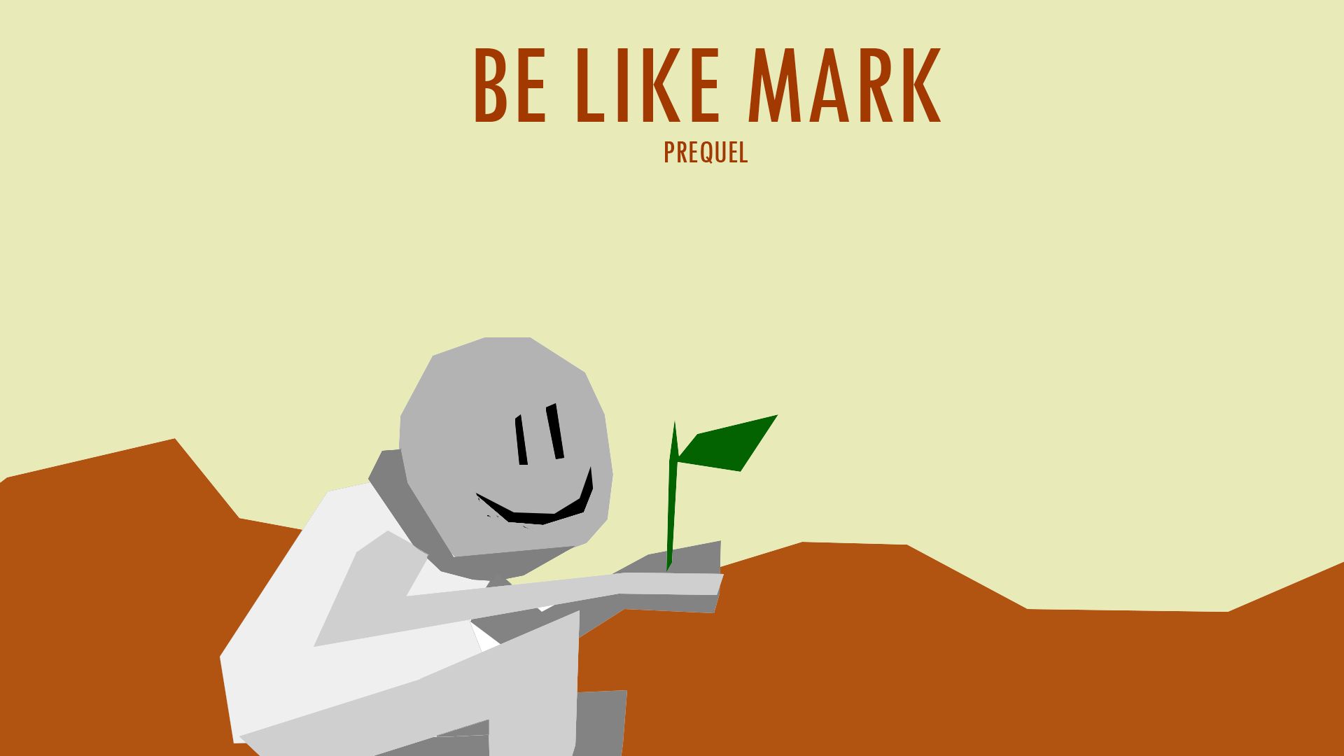 Be Like Mark - The Prequel