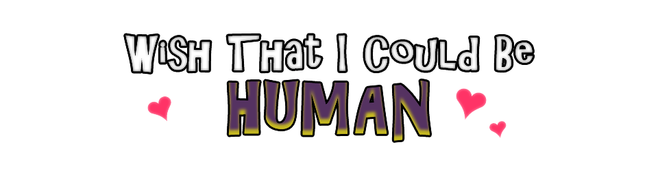 Wish That I Could Be Human
