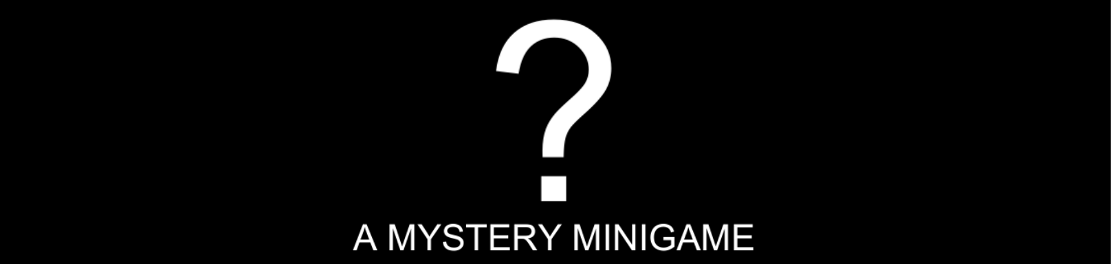 ? - A Mystery Minigame