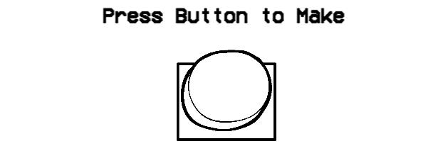 Press Button to Make