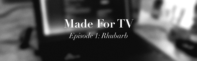 "made for tv episode 1: ""rhubarb"""