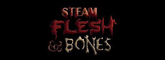 Steam Flesh and Bones