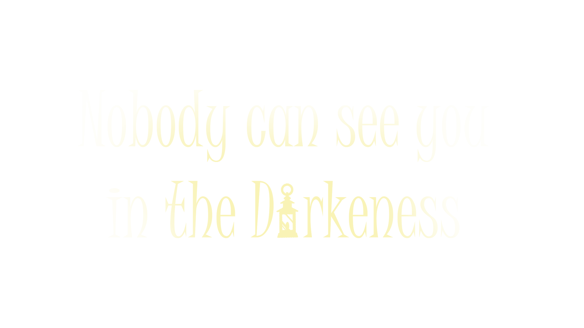 Nobody can see you in Darkness