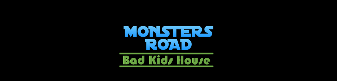 Monsters Road : Bad Kids House
