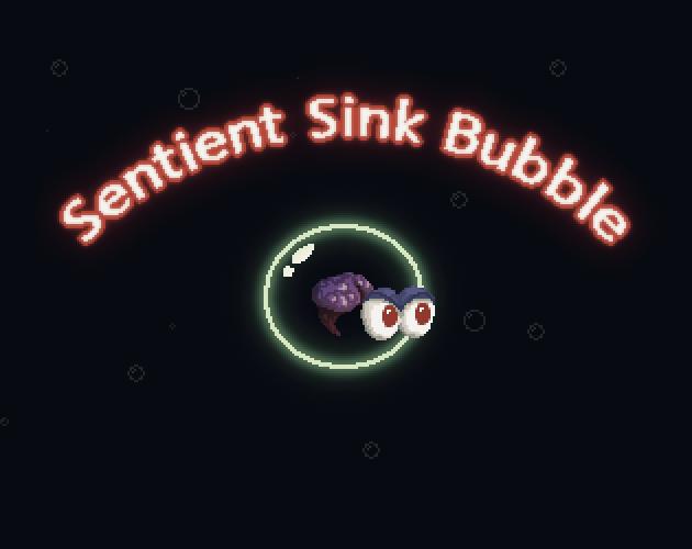 Sentient Sink Bubble