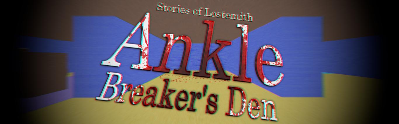 Stories of Lostemith: Ankle Breaker's Den