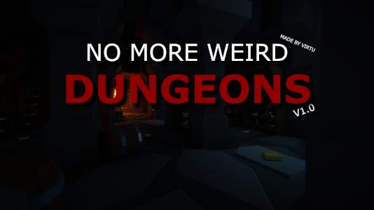 No More Weird Dungeons