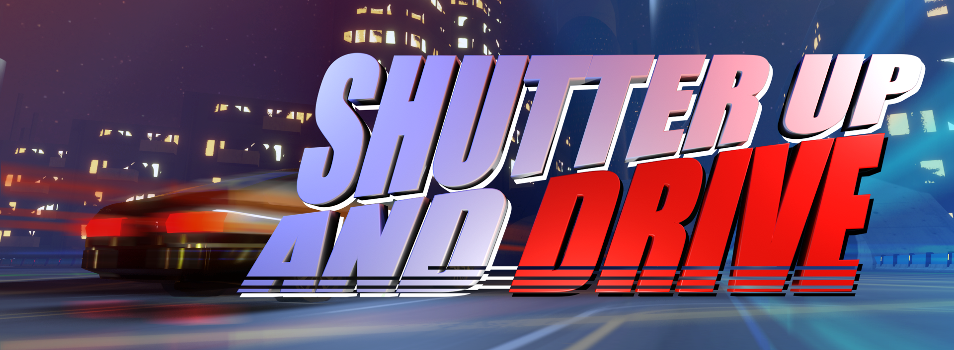 SHUTTER UP AND DRIVE