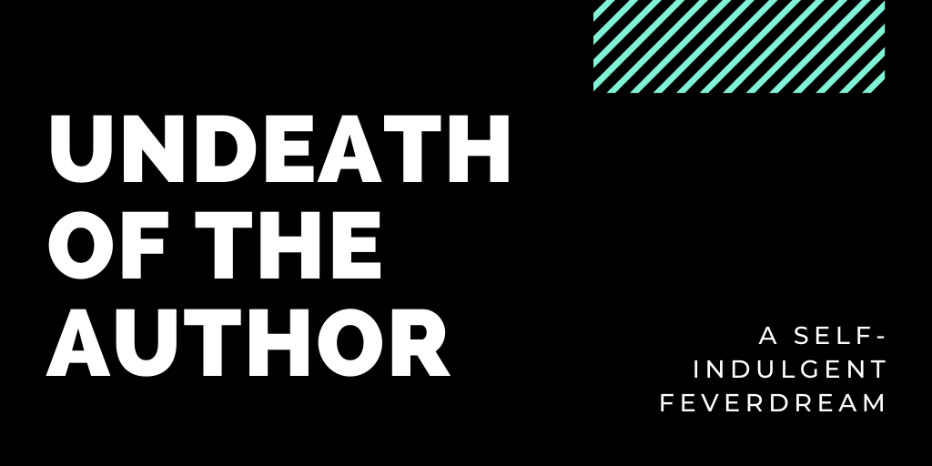 UNDEATH OF THE AUTHOR