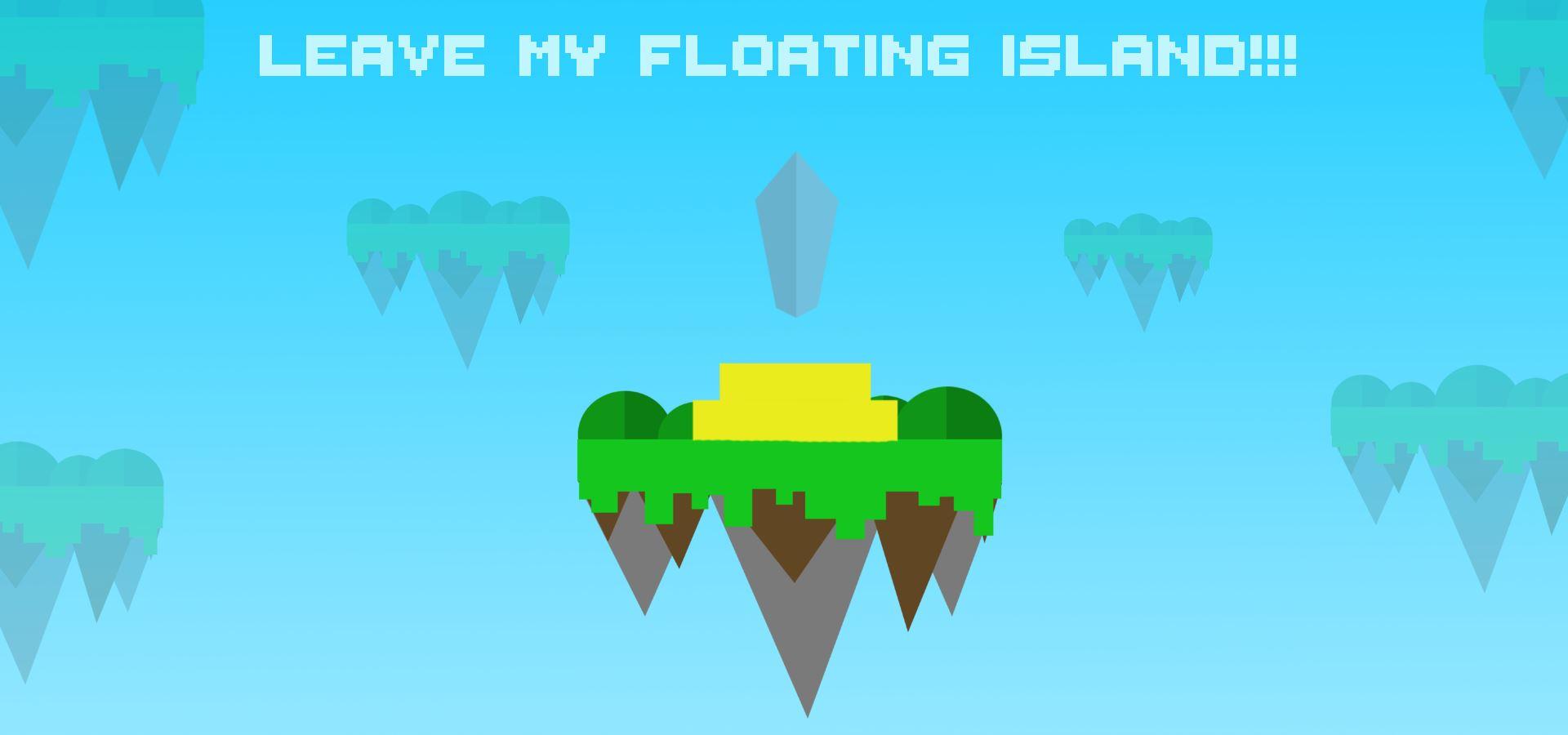 LEAVE MY FLOATING ISLAND!!!