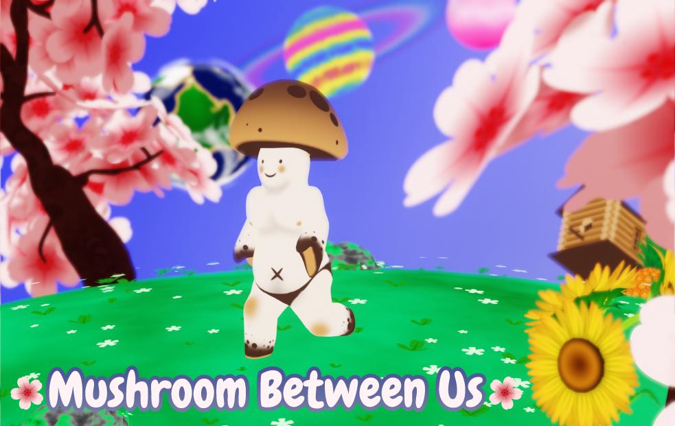 Mushroom Between Us