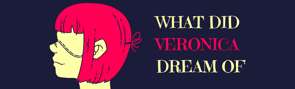 What did Veronica dream of?