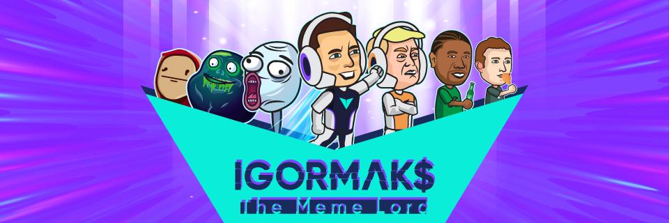 IGOR MAKS The Meme Lord