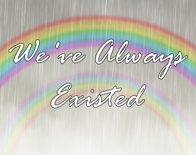 We've Always Existed