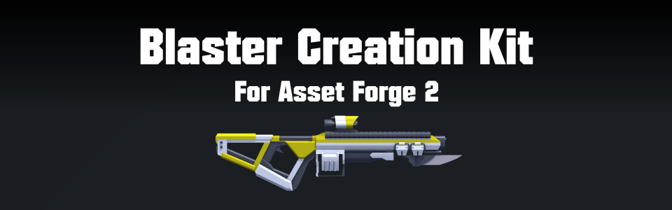 Blaster Creation Kit for Asset Forge
