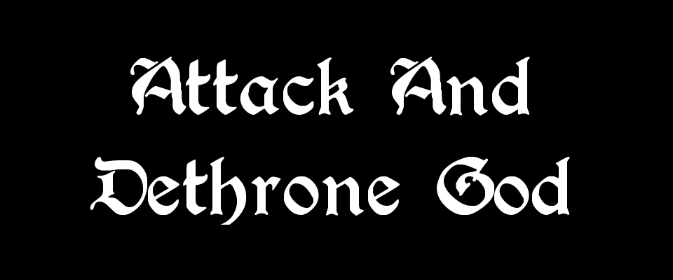 Attack And Dethrone God