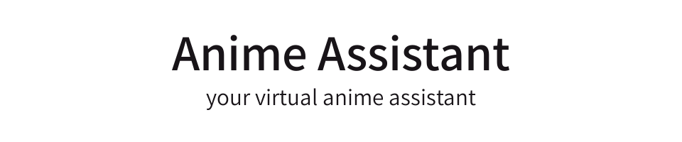 Anime Assistant