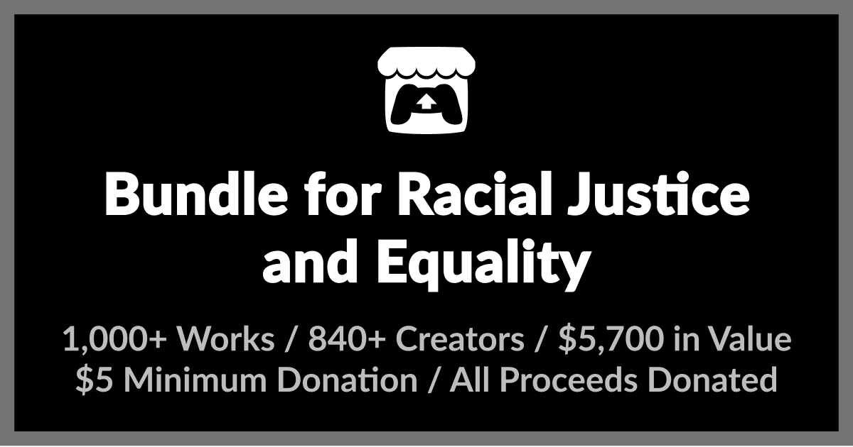 Bundle for Racial Justice and Equality by itch.io and 1125 others