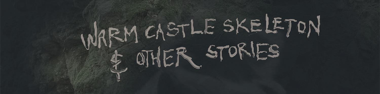 Warm Castle Skeleton & Other Stories