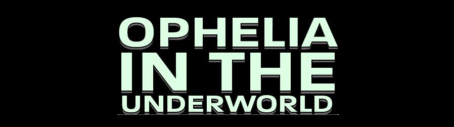 Ophelia in the Underworld