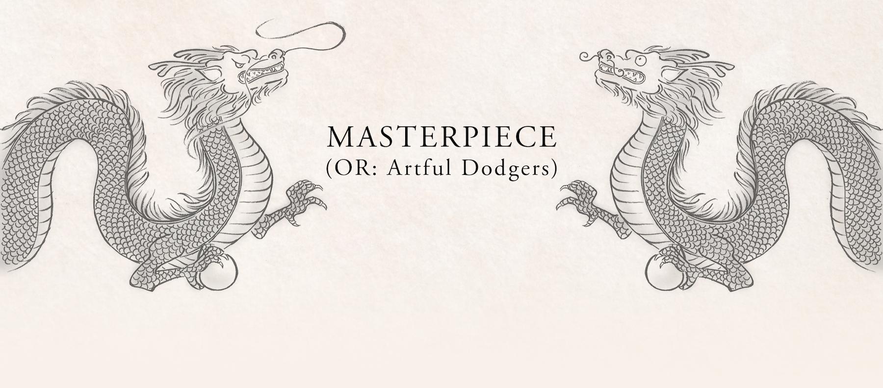 MASTERPIECE (OR: Artful Dodgers)