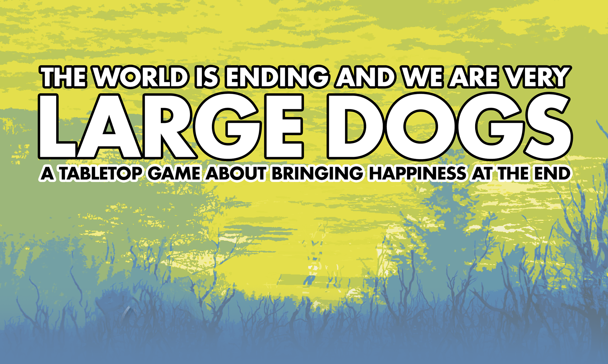 The World is Ending and We Are Very Large Dogs