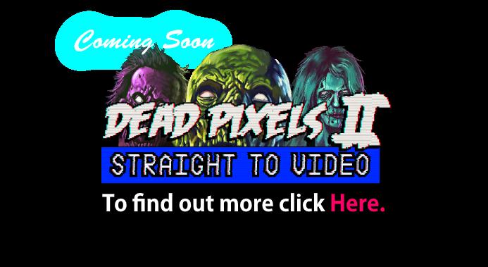 Dead Pixels II coming soon