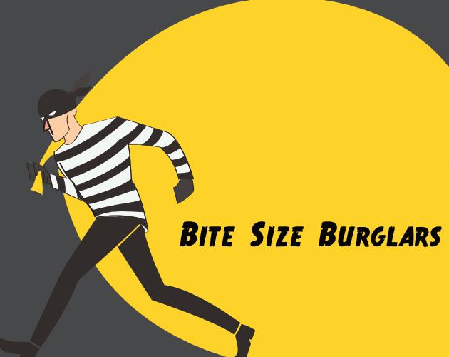 Bite Size Burglars