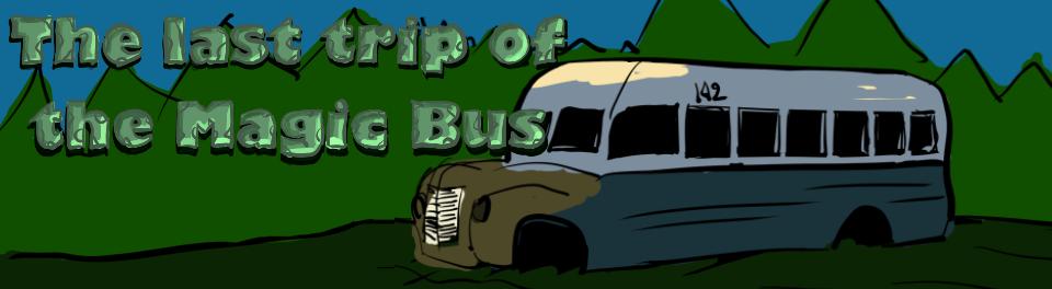 The last Trip of the Magic Bus