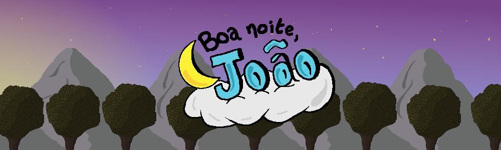Boa noite, João