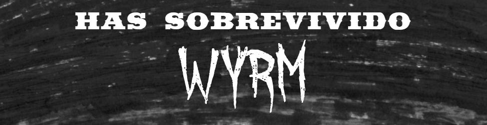Has sobrevivido: Wyrm
