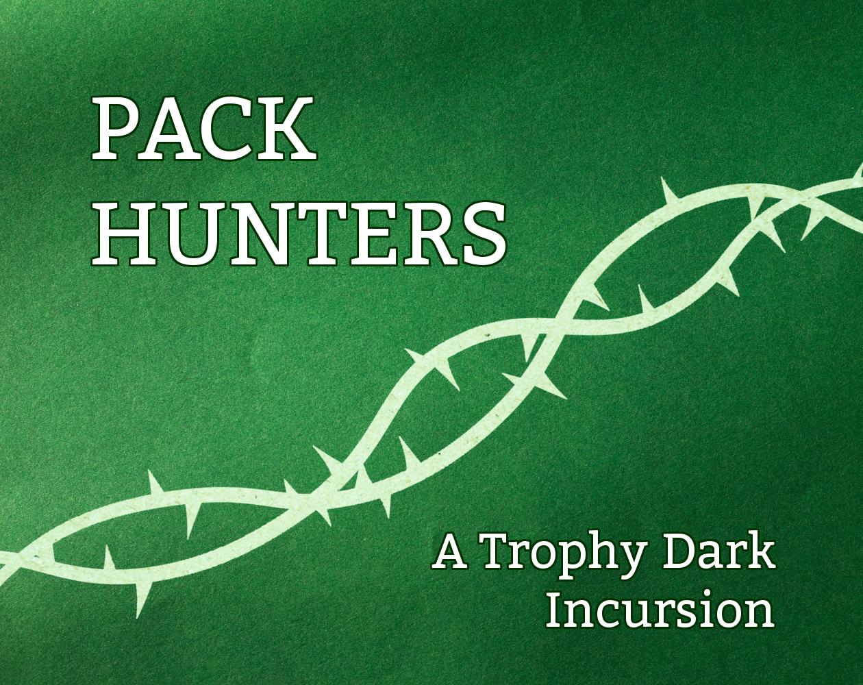 Pack Hunters: A Trophy Dark Incursion