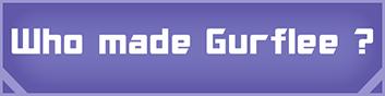 Who made Gurflee ?