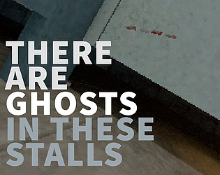There Are Ghosts In These Stalls [Free] [Other]
