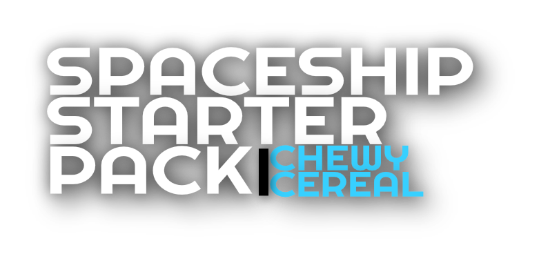ChewyCereal's Spaceship Starter Pack