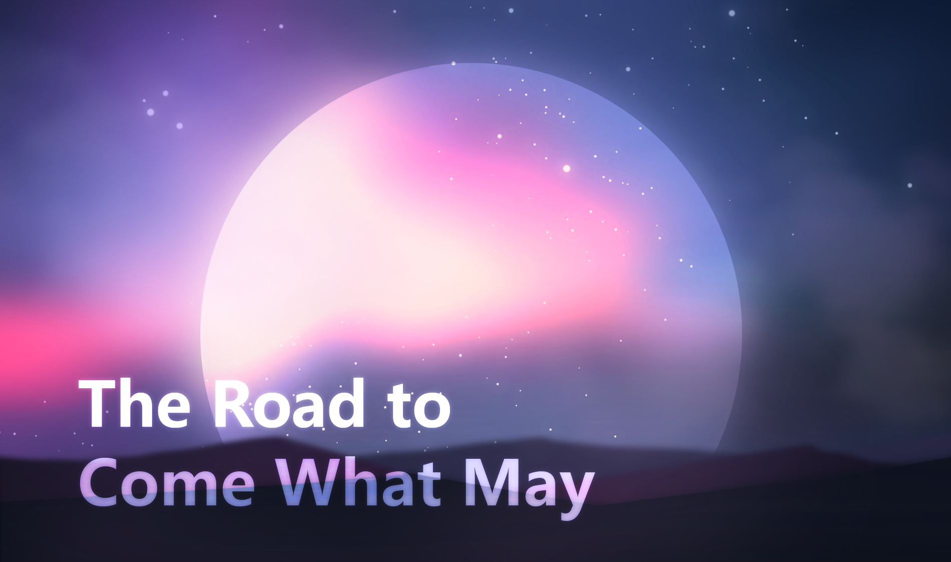 The Road to Come What May