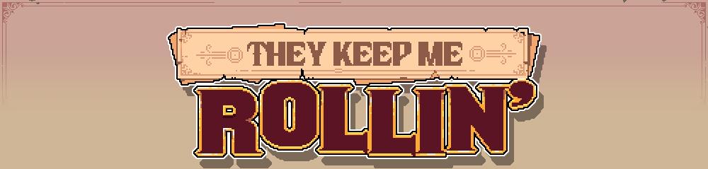 They Keep me Rollin' [GMTK-2020]