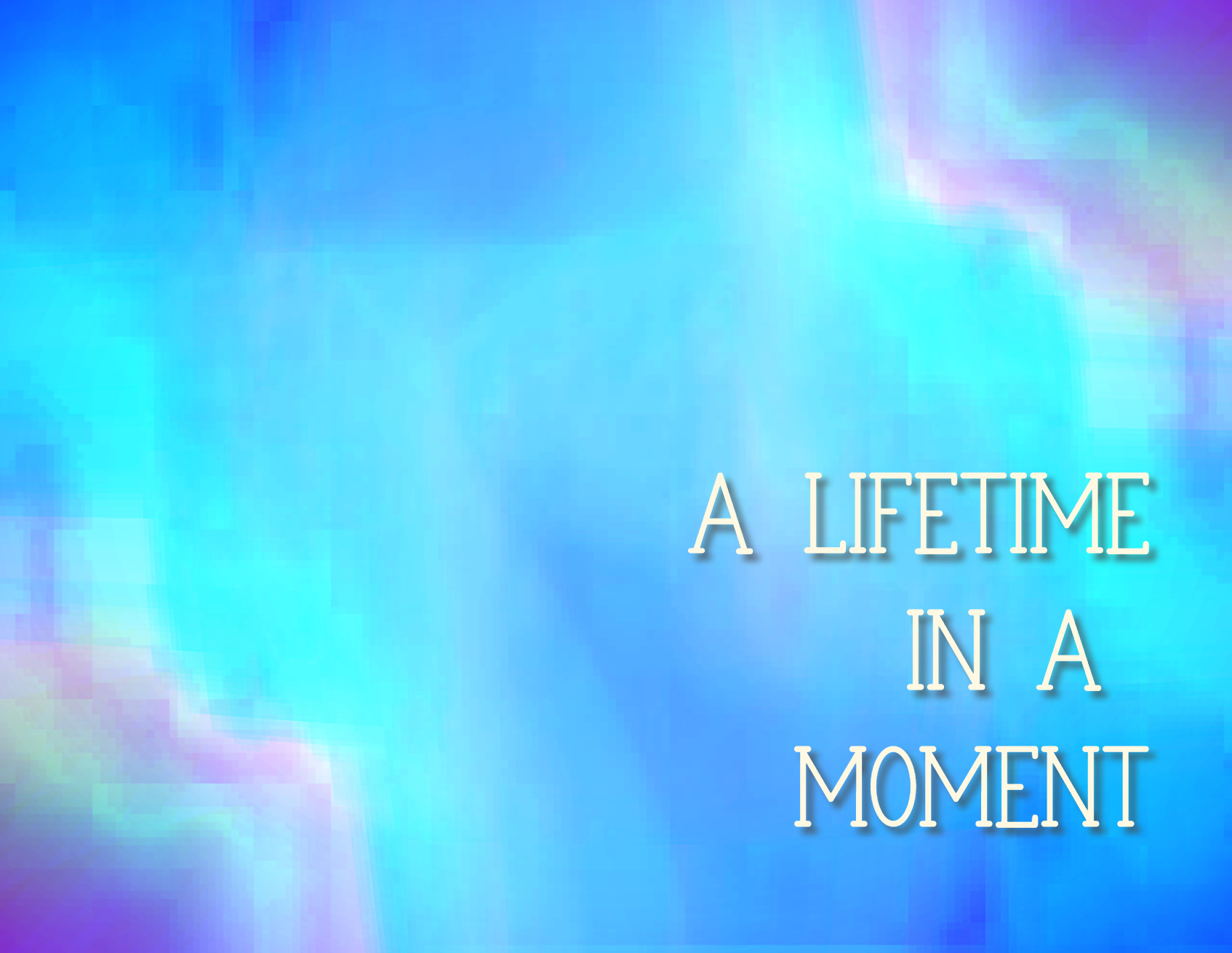 A Lifetime in a Moment