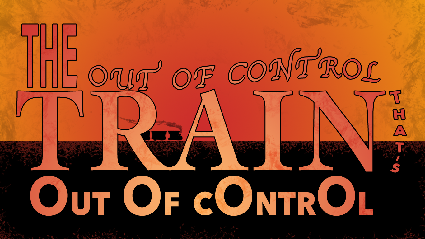The Out of Control Train That's Out of Control